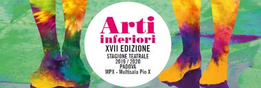 """Rassegna teatrale """"Arti inferiori"""" - XVII edizione 380 ant"""